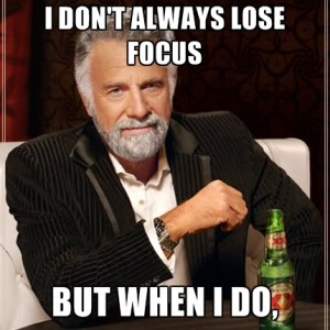 i-dont-always-lose-focus-but-when-i-do